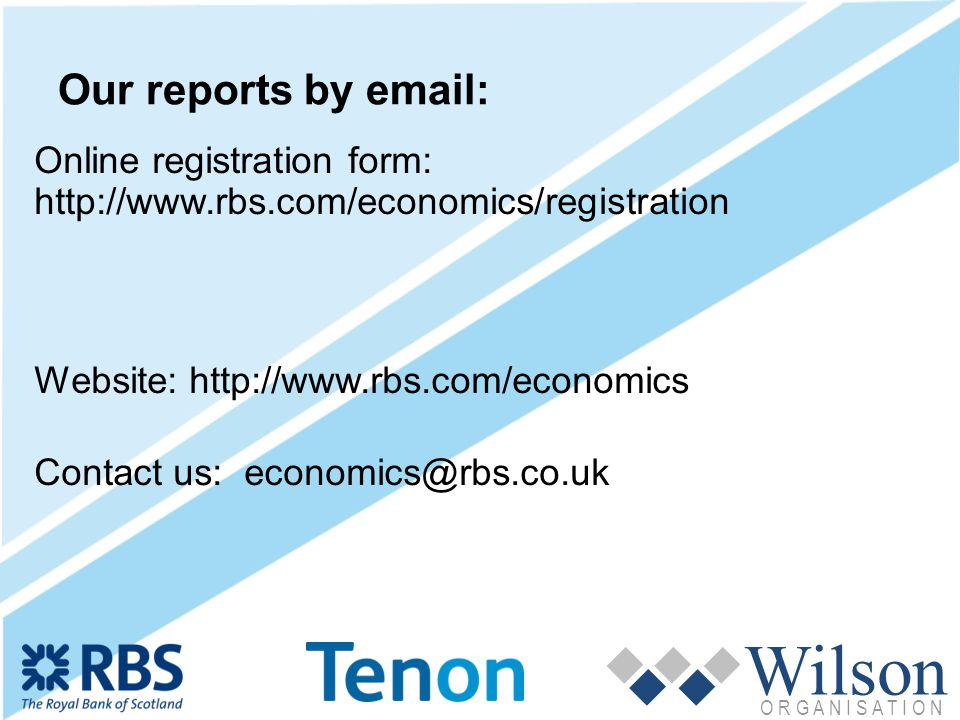 Wilson O R G A N I S A T I O N Online registration form: http://www.rbs.com/economics/registration Website: http://www.rbs.com/economics Contact us: economics@rbs.co.uk Our reports by email: