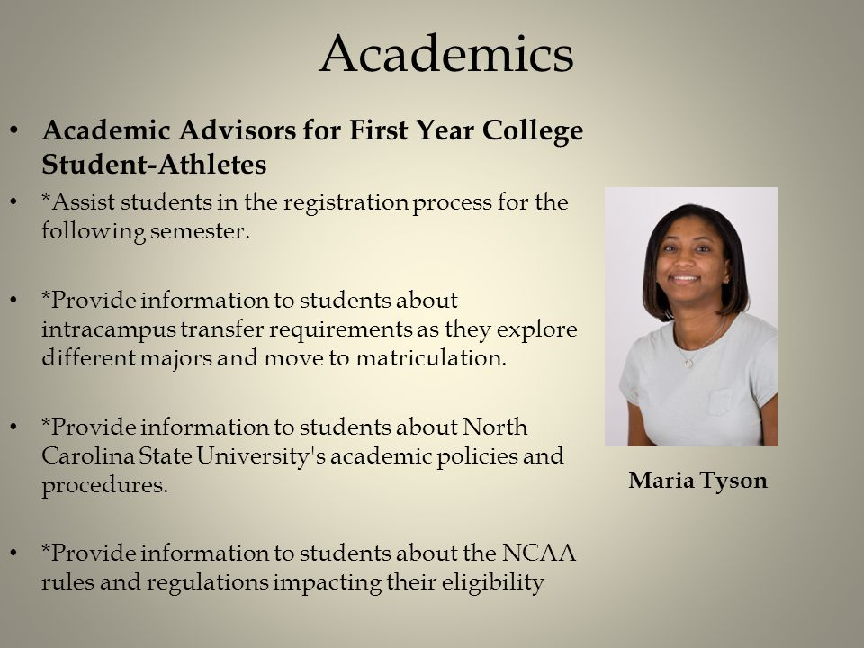 Academics Academic Advisors for First Year College Student-Athletes *Assist students in the registration process for the following semester.