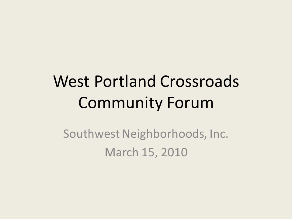 West Portland Crossroads Community Forum Southwest Neighborhoods, Inc. March 15, 2010