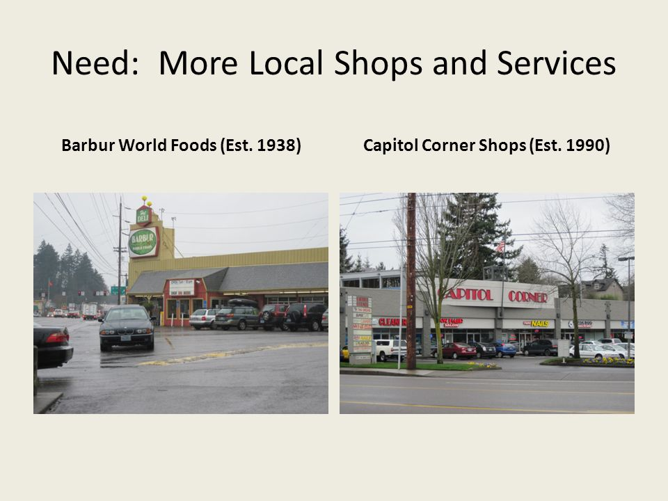 Need: More Local Shops and Services Barbur World Foods (Est. 1938)Capitol Corner Shops (Est. 1990)