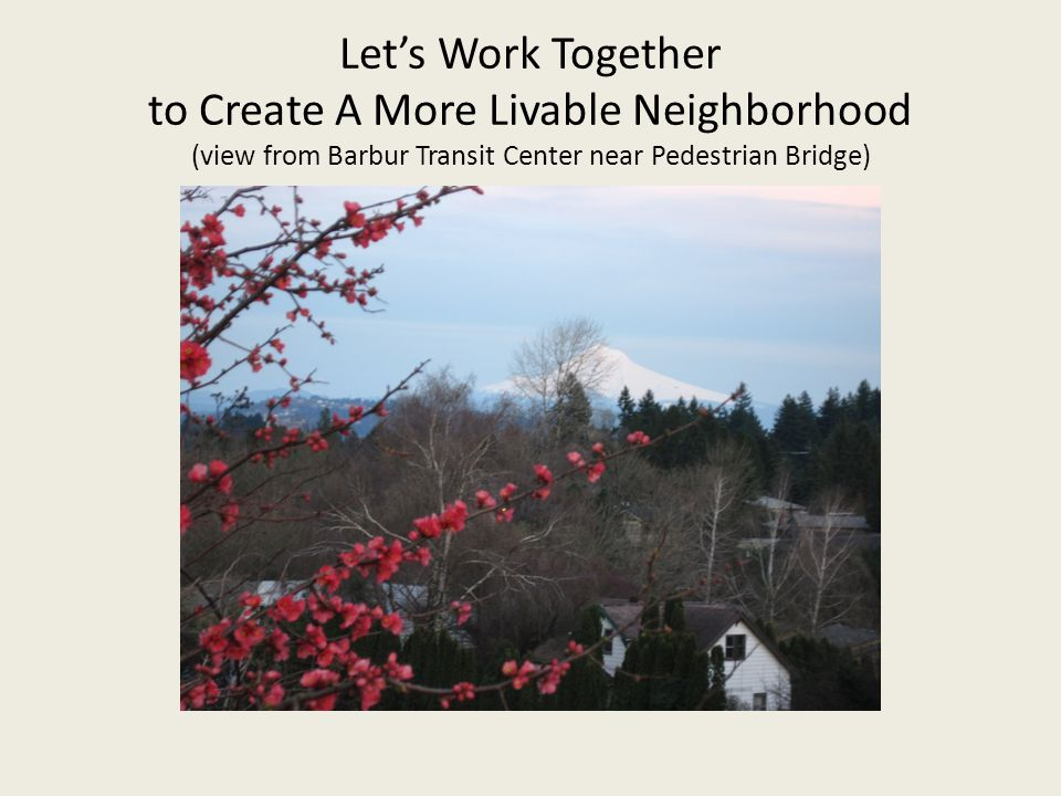Lets Work Together to Create A More Livable Neighborhood (view from Barbur Transit Center near Pedestrian Bridge)