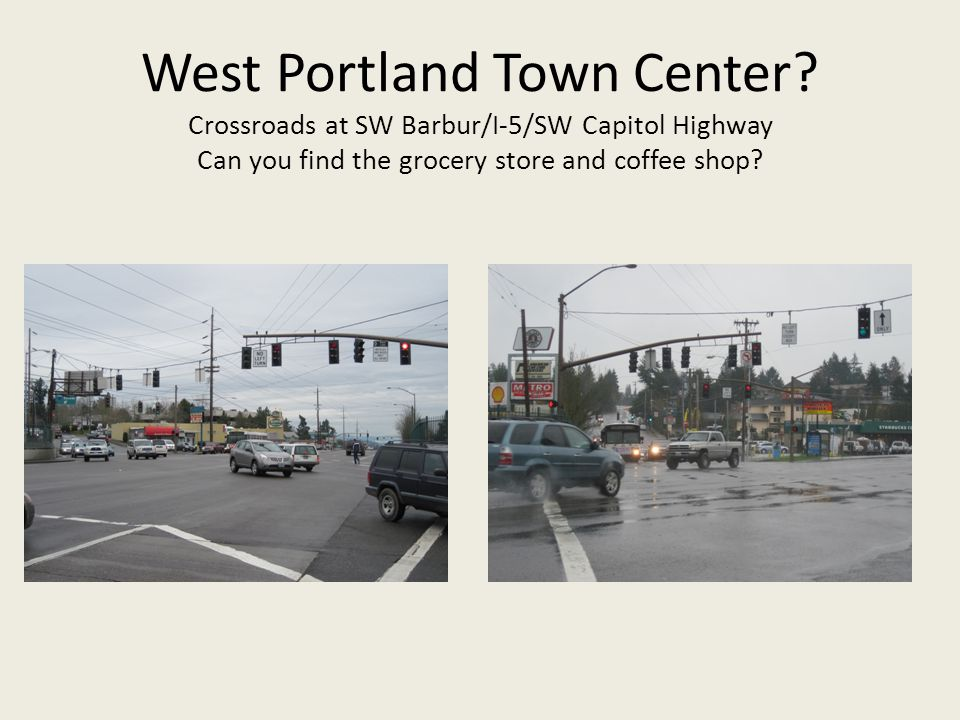 West Portland Town Center? Crossroads at SW Barbur/I-5/SW Capitol Highway Can you find the grocery store and coffee shop?