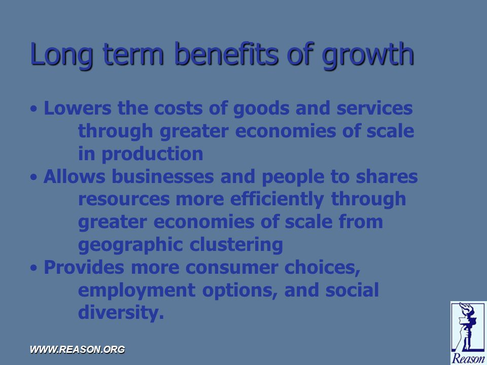 WWW.REASON.ORG Realities of growth 1.Growth happens 2.