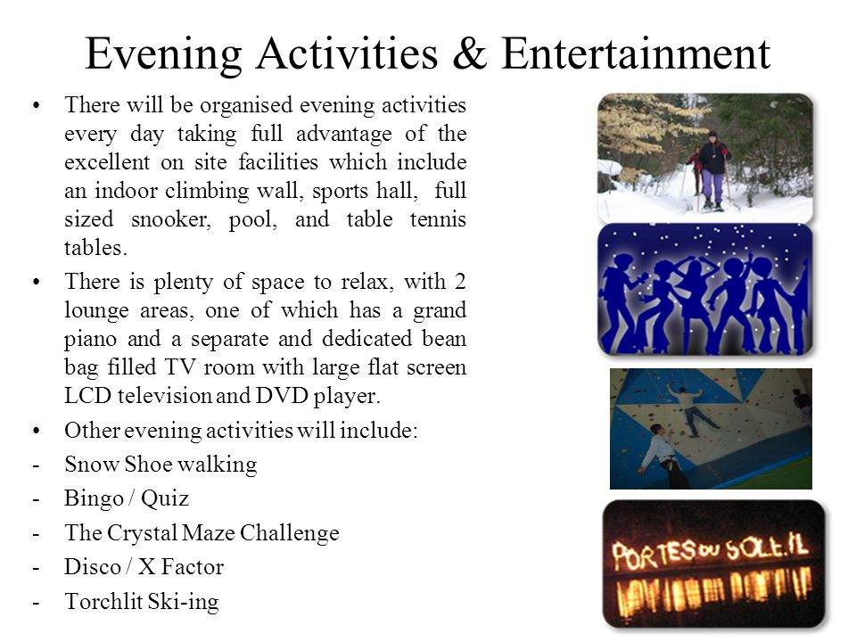 Evening Activities & Entertainment There will be organised evening activities every day taking full advantage of the excellent on site facilities whic