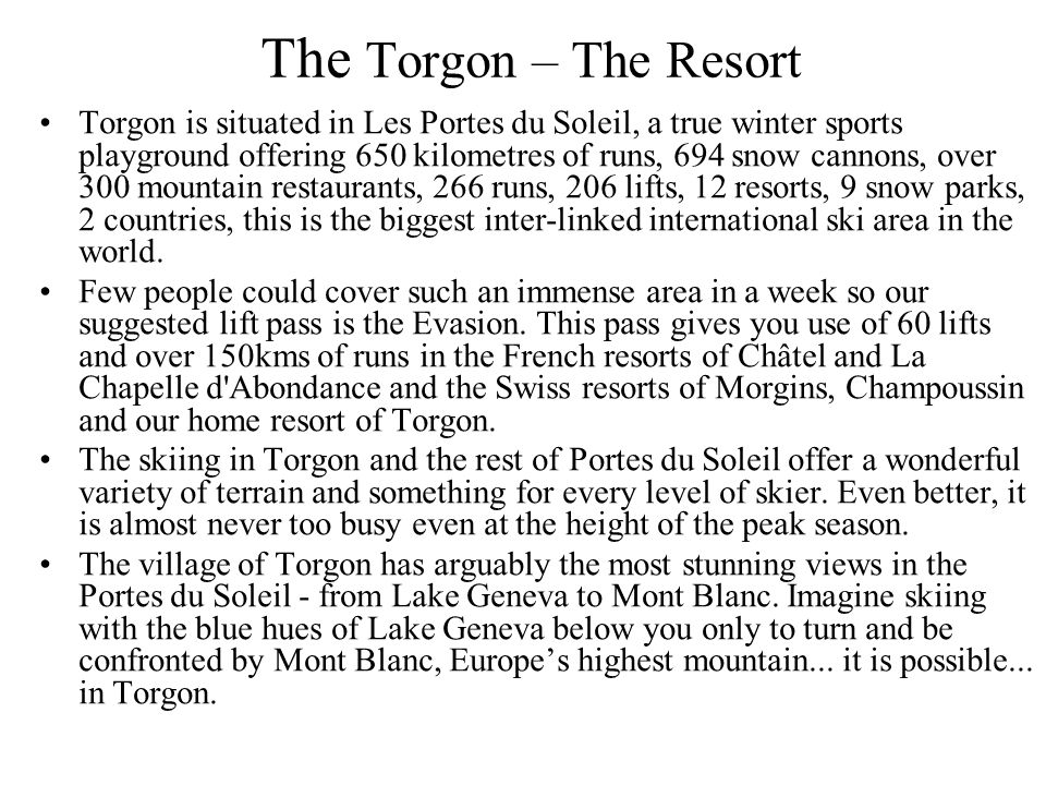 The Torgon – The Resort Torgon is situated in Les Portes du Soleil, a true winter sports playground offering 650 kilometres of runs, 694 snow cannons,