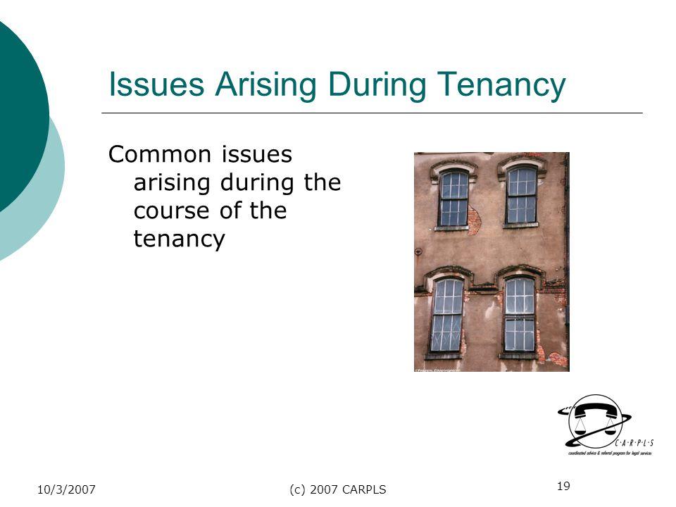 19 10/3/2007(c) 2007 CARPLS Issues Arising During Tenancy Common issues arising during the course of the tenancy