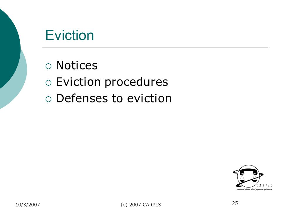 25 10/3/2007(c) 2007 CARPLS Eviction Notices Eviction procedures Defenses to eviction
