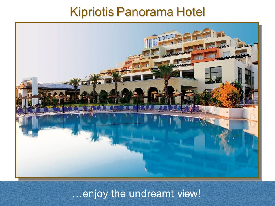 Kipriotis Panorama Hotel …enjoy the undreamt view!