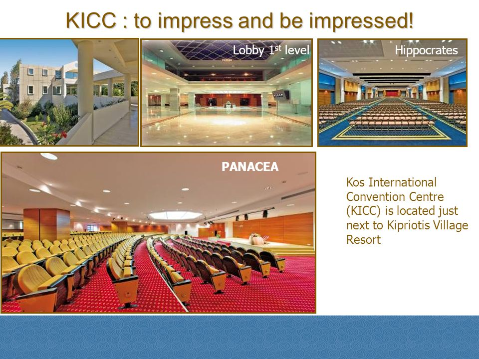 KICC : to impress and be impressed! PANACEA HippocratesLobby 1 st level Kos International Convention Centre (KICC) is located just next to Kipriotis V