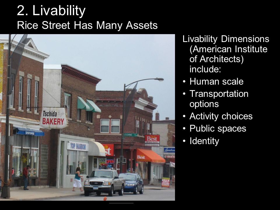 2. Livability Rice Street Has Many Assets Livability Dimensions (American Institute of Architects) include: Human scale Transportation options Activit