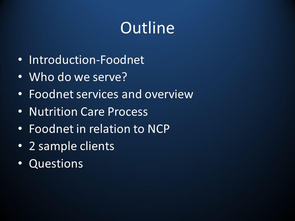 Outline Introduction-Foodnet Who do we serve.