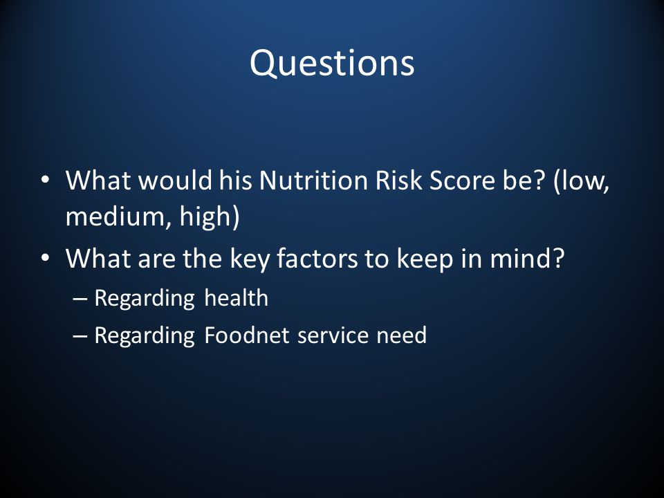 Questions What would his Nutrition Risk Score be.
