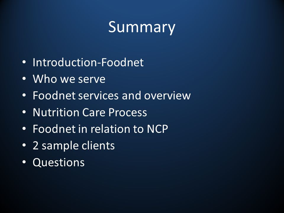 Summary Introduction-Foodnet Who we serve Foodnet services and overview Nutrition Care Process Foodnet in relation to NCP 2 sample clients Questions