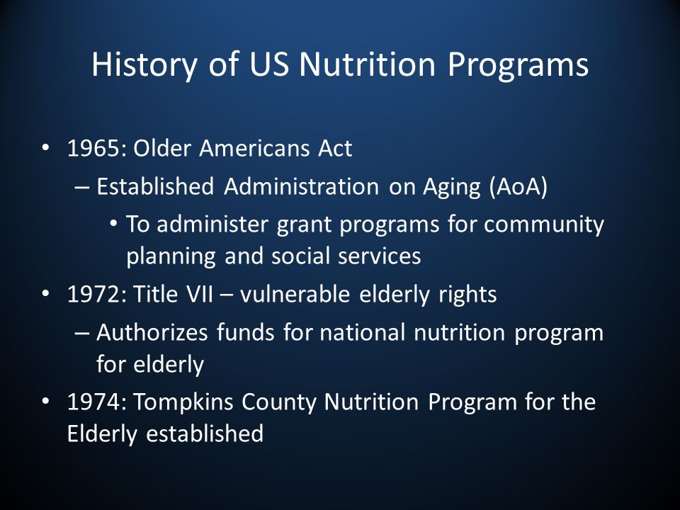 History of US Nutrition Programs 1978: Title III – Offices For the Aging created and nutrition programs consolidated under Title III 1987: Foodnet – Founded by group of concerned citizens in Tompkins County – Provided congregate and home-delivered meals 2000: Foodnet Meals on Wheels – Local Meals on Wheels program consolidated with Foodnet