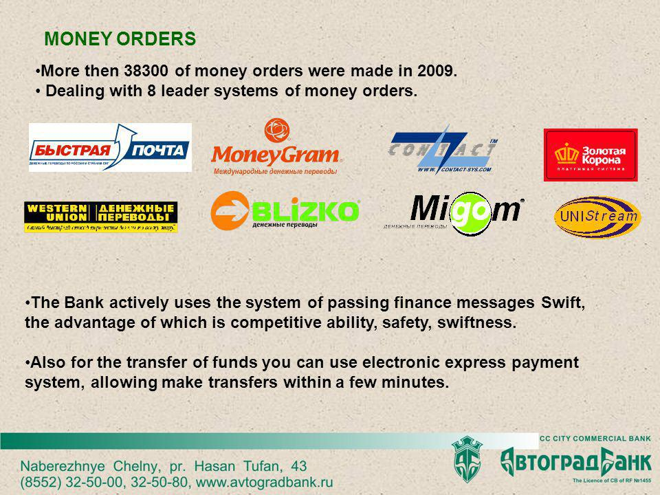 MONEY ORDERS More then 38300 of money orders were made in 2009. Dealing with 8 leader systems of money orders. The Bank actively uses the system of pa