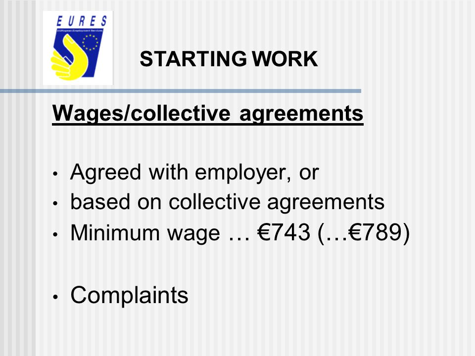 Wages/collective agreements Agreed with employer, or based on collective agreements Minimum wage … 743 (…789) Complaints STARTING WORK