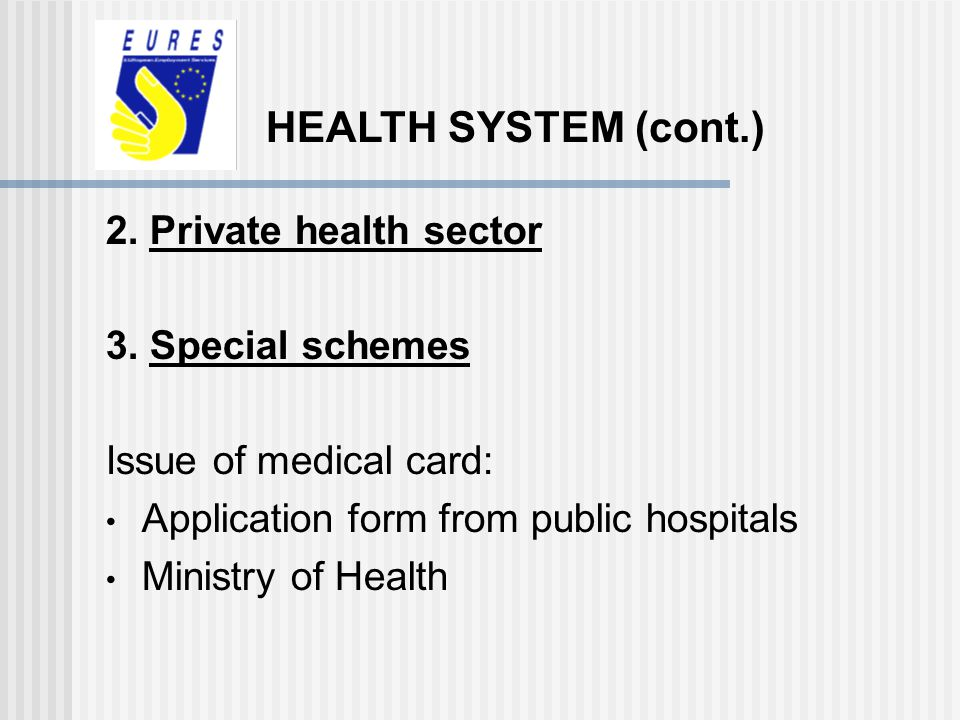 2. Private health sector 3. Special schemes Issue of medical card: Application form from public hospitals Ministry of Health HEALTH SYSTEM (cont.)