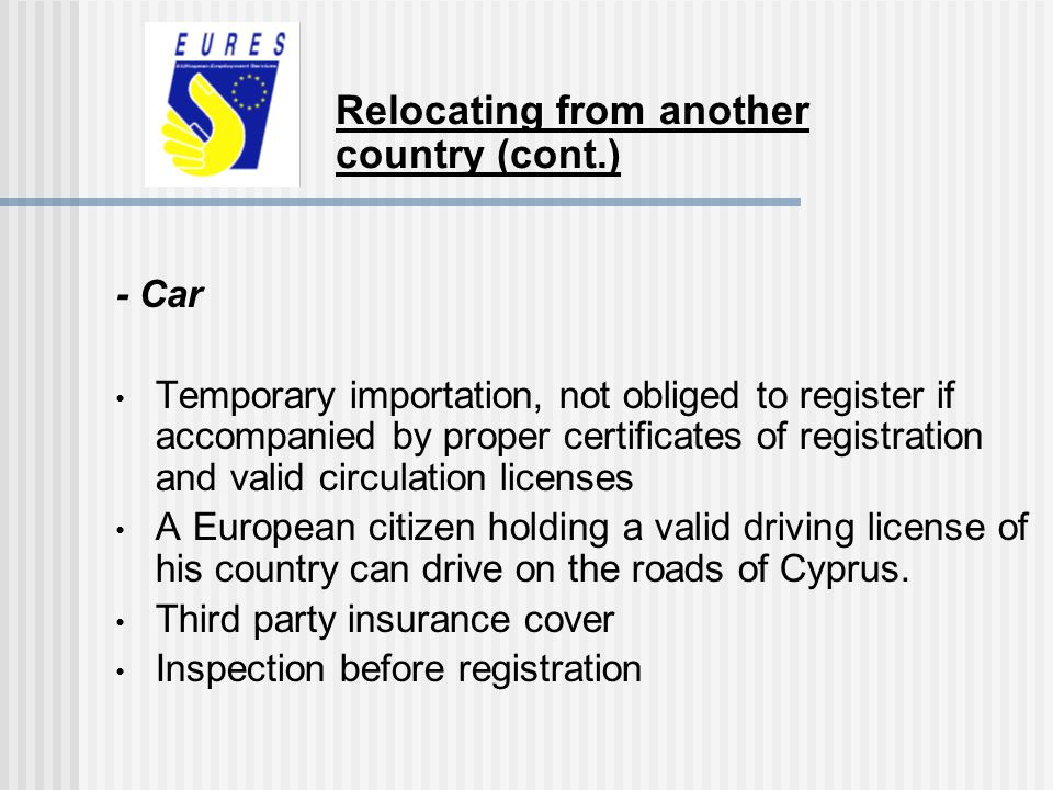 - Car Temporary importation, not obliged to register if accompanied by proper certificates of registration and valid circulation licenses A European c