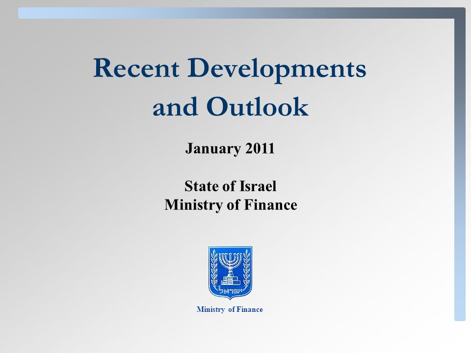 Recent Developments and Outlook Ministry of Finance January 2011 State of Israel Ministry of Finance