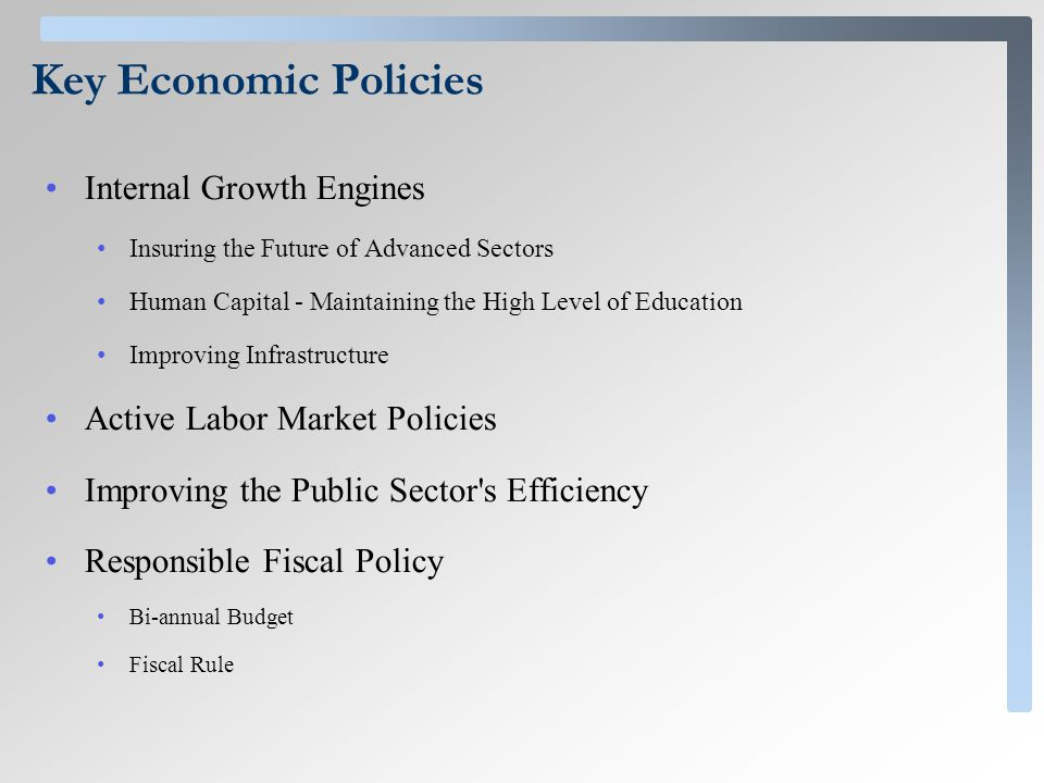 Key Economic Policies Internal Growth Engines Insuring the Future of Advanced Sectors Human Capital - Maintaining the High Level of Education Improvin