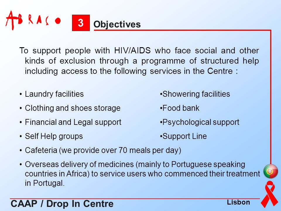 3 Objectives CAAP / Drop In Centre Laundry facilitiesShowering facilities Clothing and shoes storageFood bank Financial and Legal supportPsychological