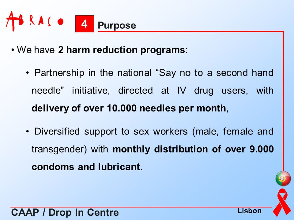 We have 2 harm reduction programs: Partnership in the national Say no to a second hand needle initiative, directed at IV drug users, with delivery of
