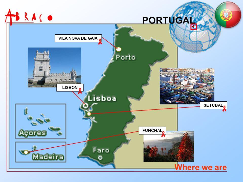 SETÚBAL FUNCHAL Where we are VILA NOVA DE GAIA LISBON PORTUGAL