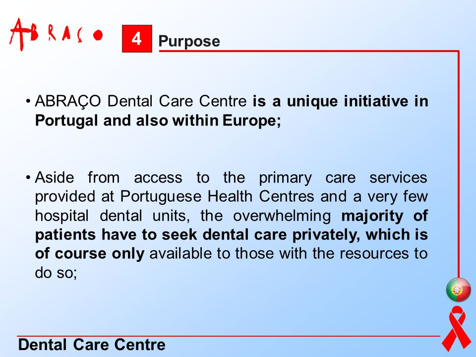 4 Purpose Dental Care Centre ABRAÇO Dental Care Centre is a unique initiative in Portugal and also within Europe; Aside from access to the primary car