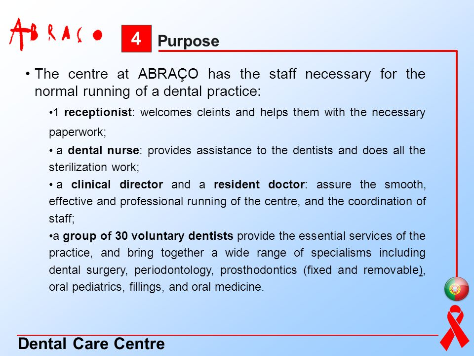 4 Purpose Dental Care Centre The centre at ABRAÇO has the staff necessary for the normal running of a dental practice: 1 receptionist: welcomes cleint