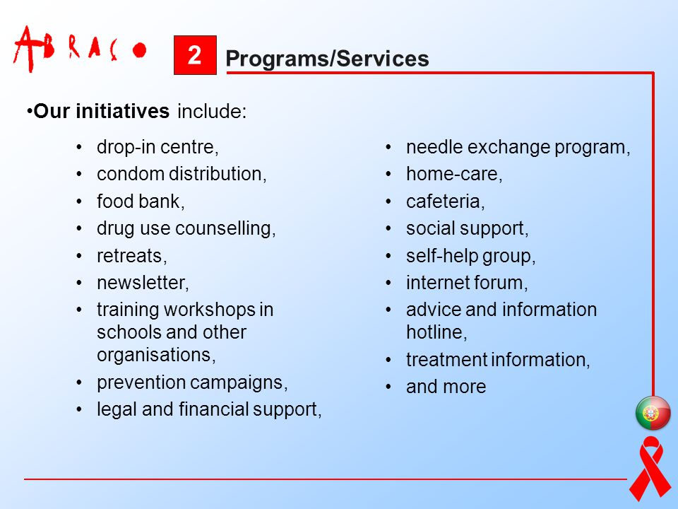 2 Programs/Services Our initiatives include: drop-in centre, condom distribution, food bank, drug use counselling, retreats, newsletter, training work