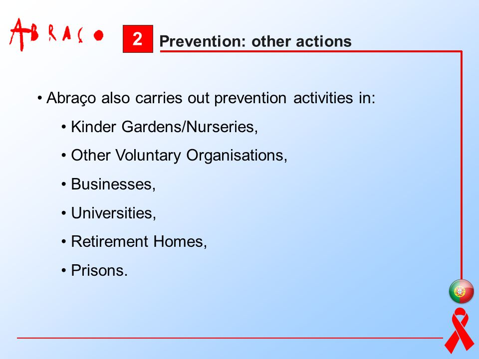 2 Abraço also carries out prevention activities in: Kinder Gardens/Nurseries, Other Voluntary Organisations, Businesses, Universities, Retirement Home