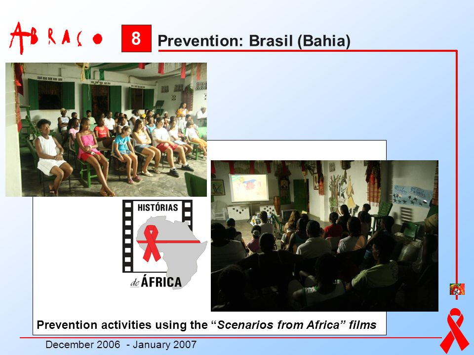 8 Prevention activities using the Scenarios from Africa films December 2006 - January 2007 Prevention: Brasil (Bahia)