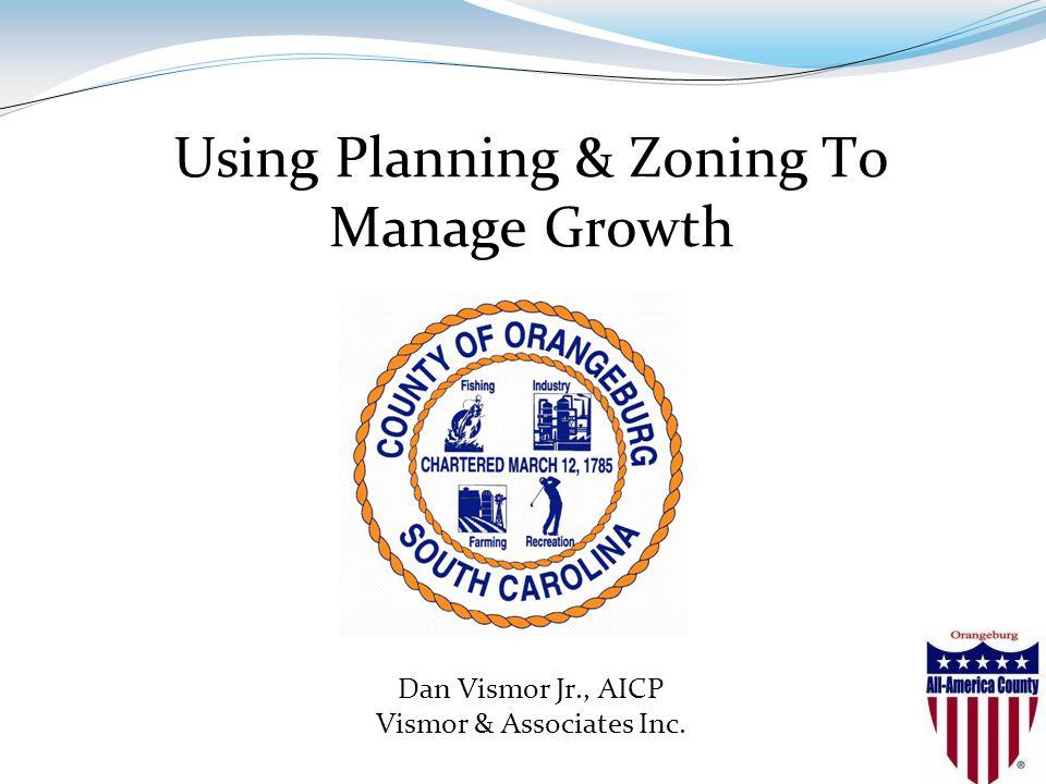 Using Planning & Zoning To Manage Growth Dan Vismor Jr., AICP Vismor & Associates Inc.