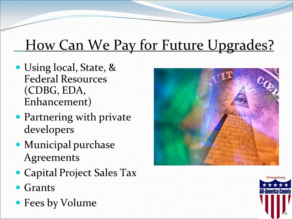 How Can We Pay for Future Upgrades.