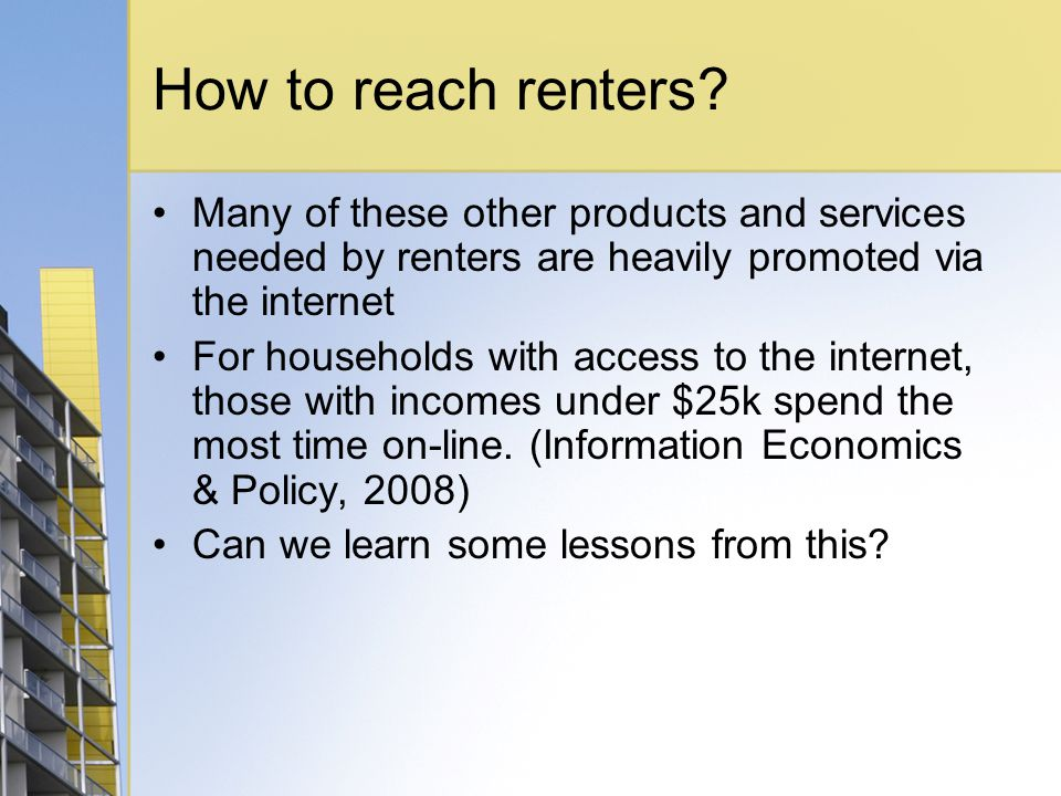 How to reach renters? Many of these other products and services needed by renters are heavily promoted via the internet For households with access to