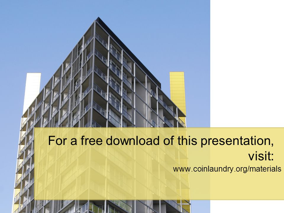 For a free download of this presentation, visit: www.coinlaundry.org/materials