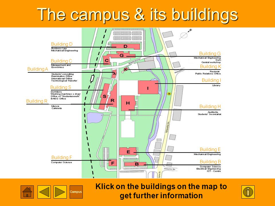 Campus The campus & its buildings Klick on the buildings on the map to get further information Building D Building C Building S Building A Building F Building E Building B Building H Building I Building K Building G Building R