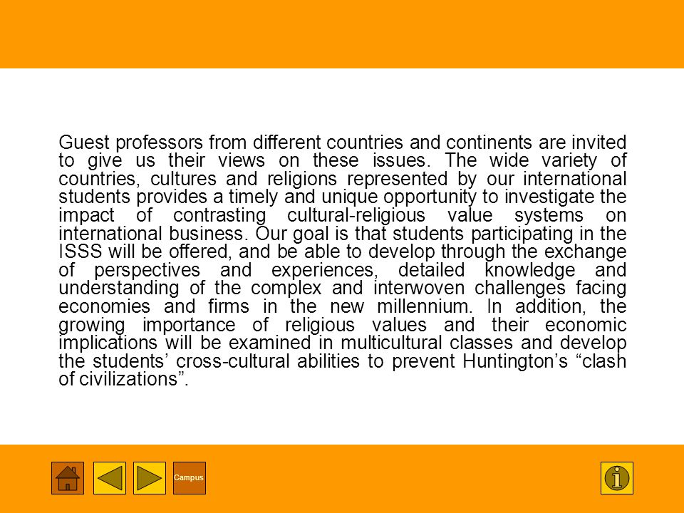 Campus Guest professors from different countries and continents are invited to give us their views on these issues.