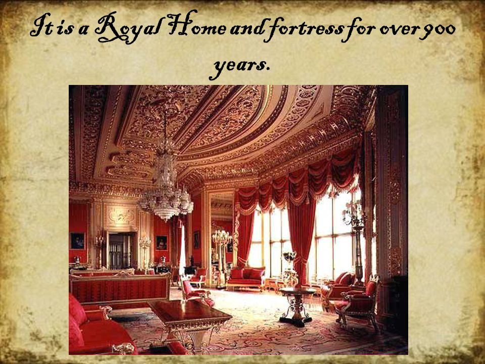 It is a Royal Home and fortress for over 900 years.