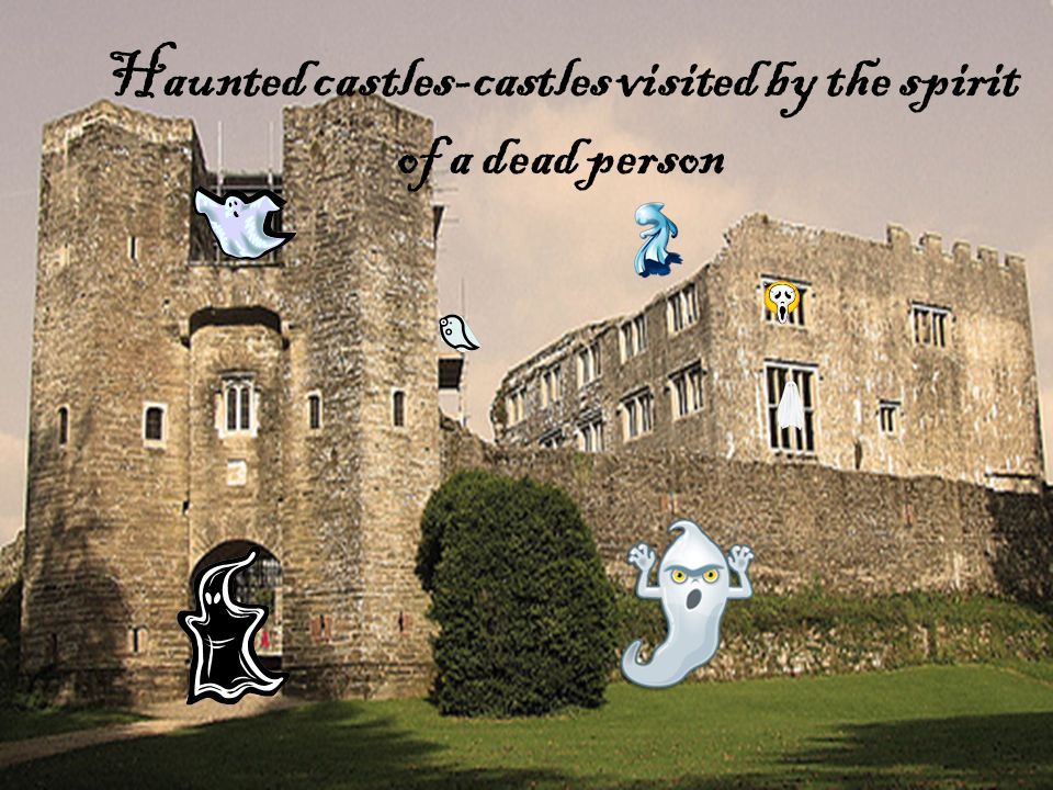 Haunted castles-castles visited by the spirit of a dead person