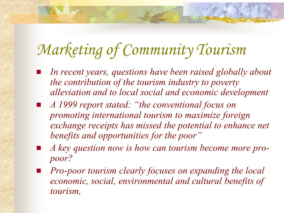 Marketing of Community Tourism In recent years, questions have been raised globally about the contribution of the tourism industry to poverty alleviat