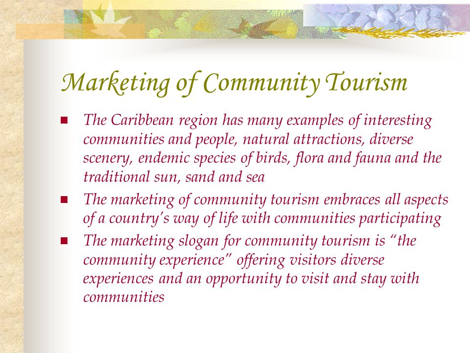 Marketing of Community Tourism The Caribbean region has many examples of interesting communities and people, natural attractions, diverse scenery, end