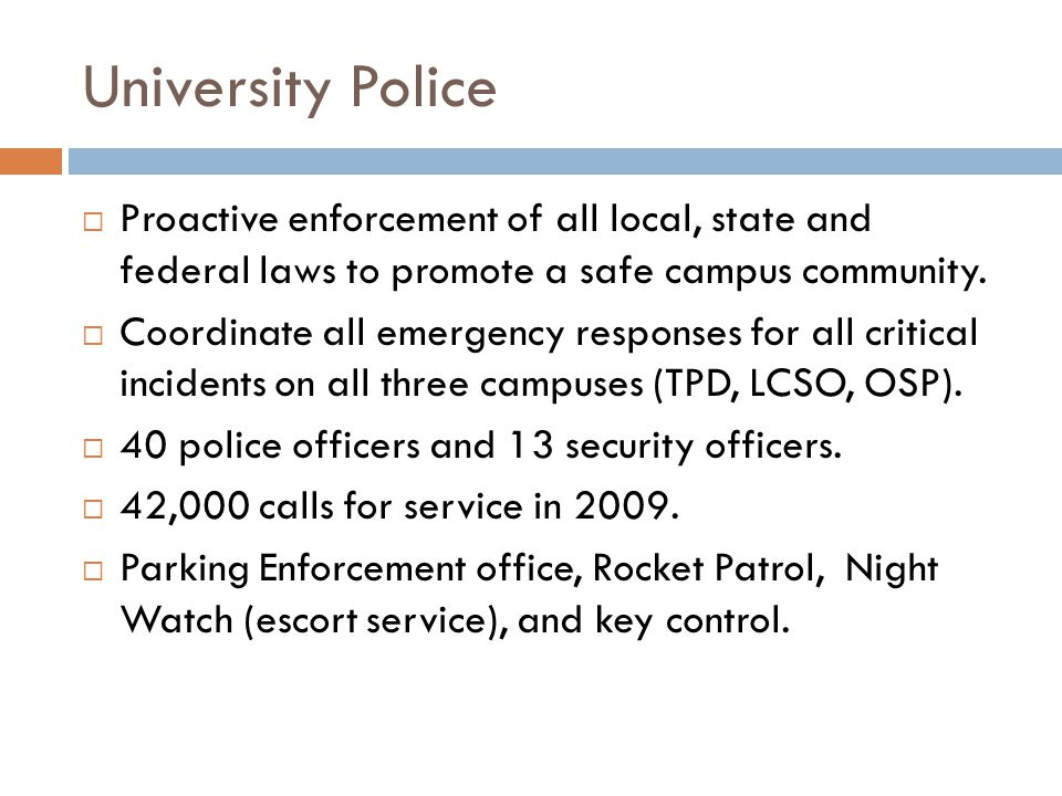 University Police Proactive enforcement of all local, state and federal laws to promote a safe campus community.