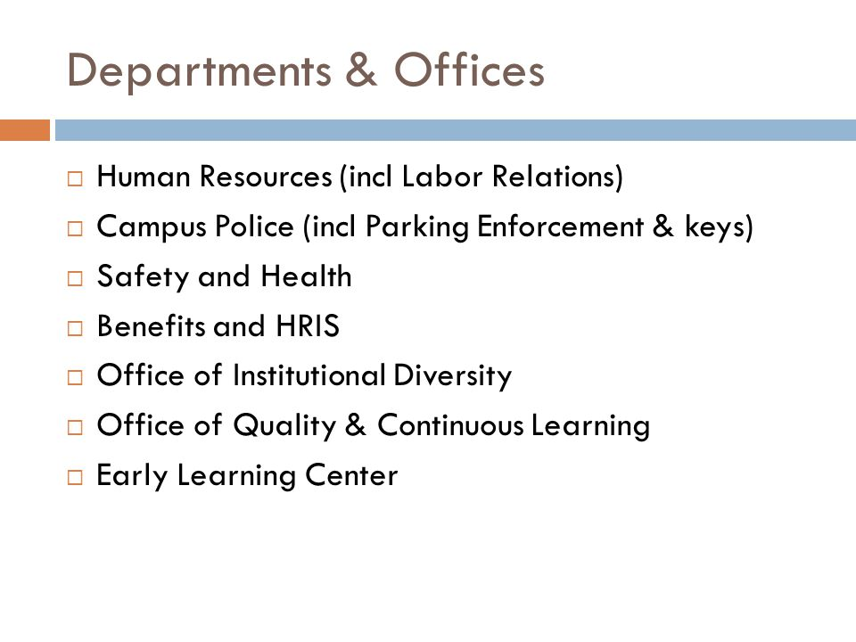 Departments & Offices Human Resources (incl Labor Relations) Campus Police (incl Parking Enforcement & keys) Safety and Health Benefits and HRIS Office of Institutional Diversity Office of Quality & Continuous Learning Early Learning Center