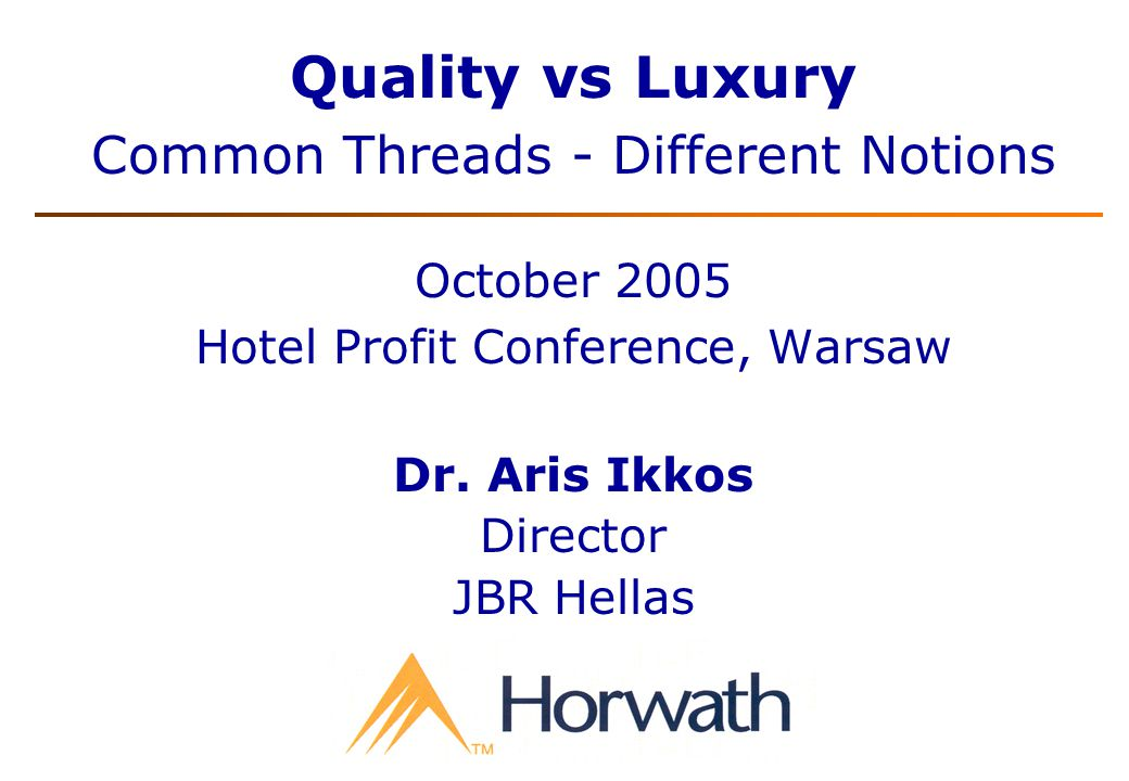 Quality vs Luxury Common Threads - Different Notions October 2005 Hotel Profit Conference, Warsaw Dr.