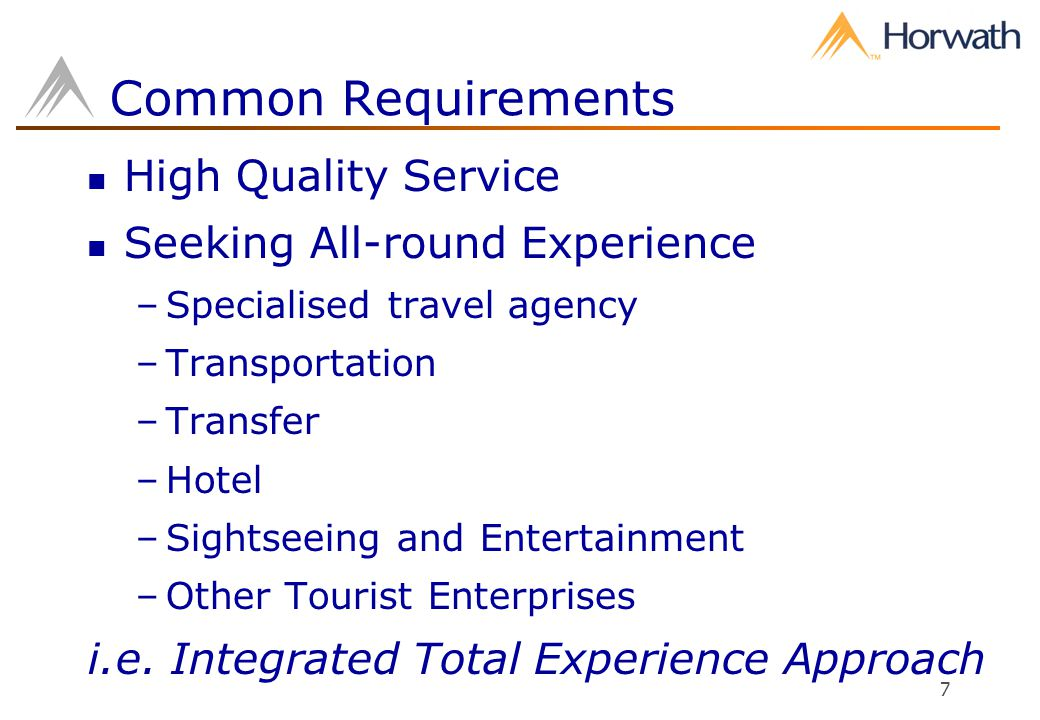 7 Common Requirements High Quality Service Seeking All-round Experience –Specialised travel agency –Transportation –Transfer –Hotel –Sightseeing and Entertainment –Other Tourist Enterprises i.e.