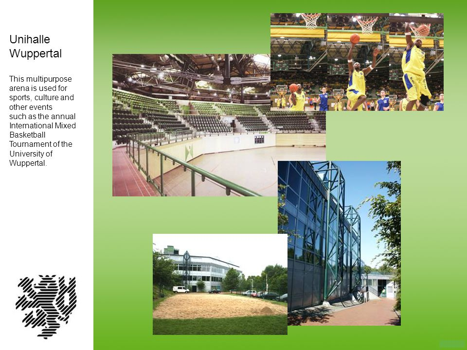 Unihalle Wuppertal This multipurpose arena is used for sports, culture and other events such as the annual International Mixed Basketball Tournament o