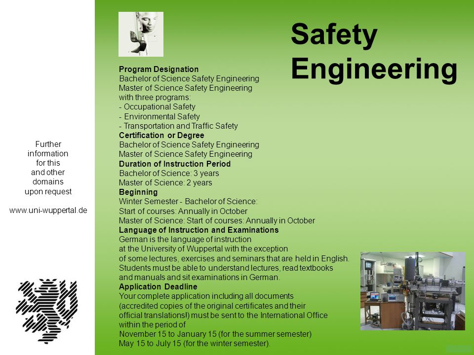 Safety Engineering Program Designation Bachelor of Science Safety Engineering Master of Science Safety Engineering with three programs: - Occupational
