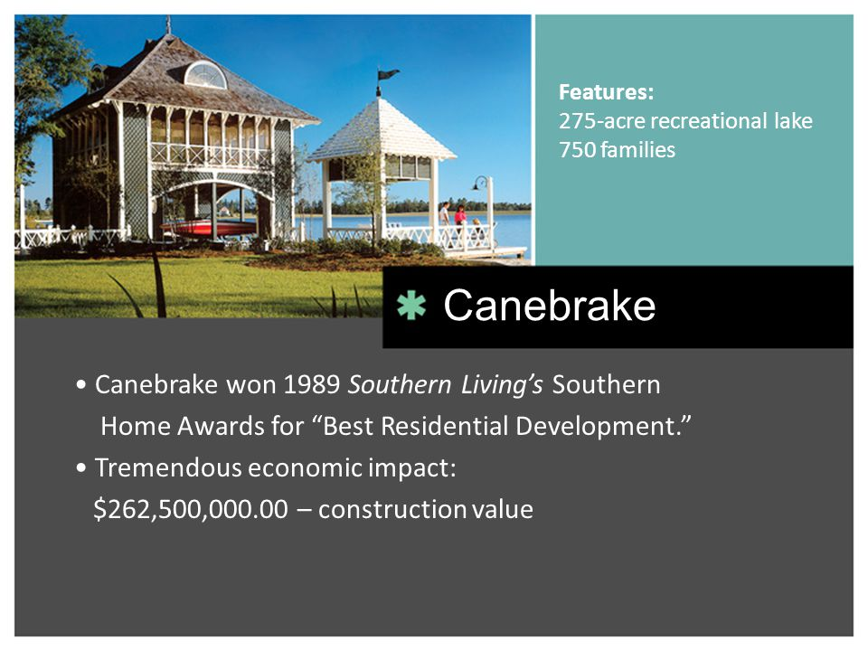 Canebrake won 1989 Southern Livings Southern Home Awards for Best Residential Development. Tremendous economic impact: $262,500,000.00 – construction