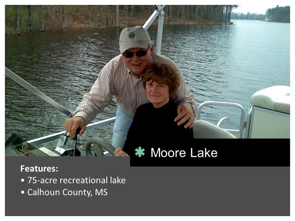 Moore Lake Features: 75-acre recreational lake Calhoun County, MS